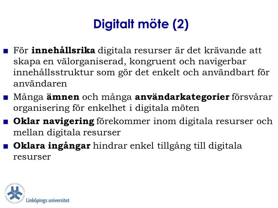 Digitalt möte (2) ■ För innehållsrika digitala resurser är det krävande att skapa en välorganiserad, kongruent och navigerbar innehållsstruktur som gö
