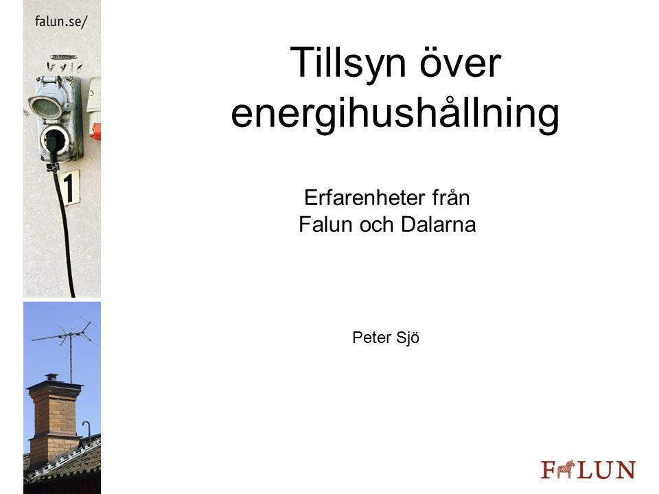 Tillsyn över energihushållning Erfarenheter från Falun och Dalarna Peter Sjö