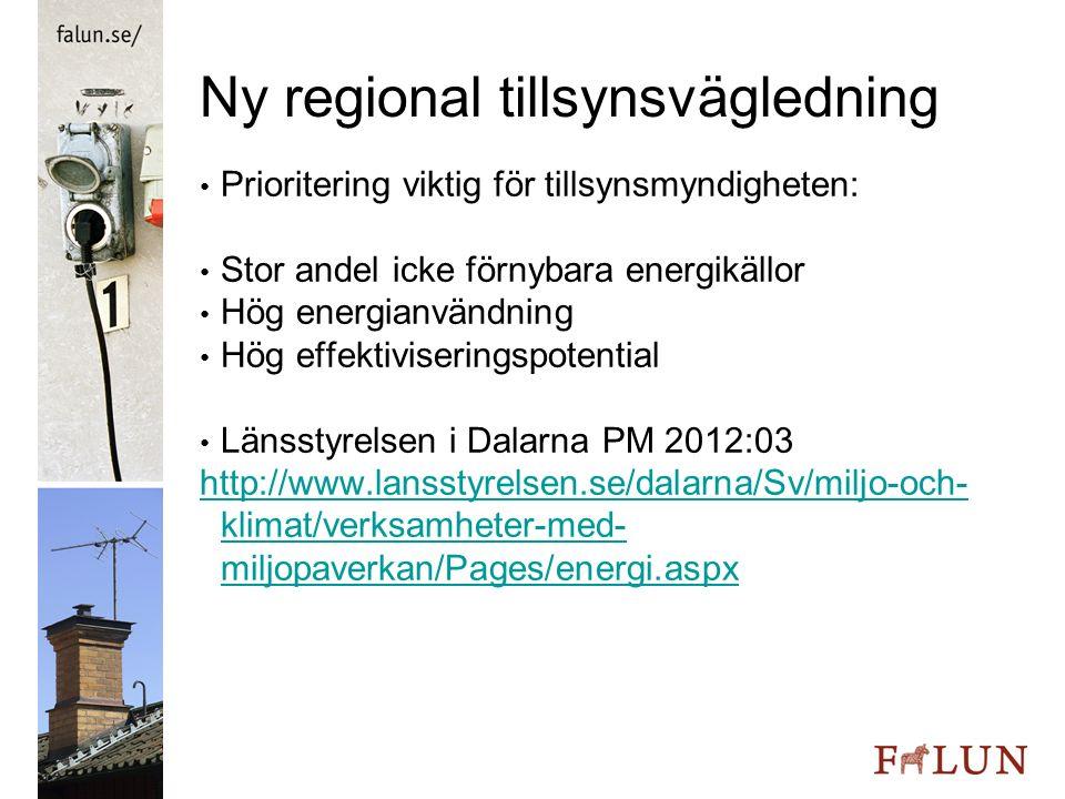 Ny regional tillsynsvägledning Prioritering viktig för tillsynsmyndigheten: Stor andel icke förnybara energikällor Hög energianvändning Hög effektivis