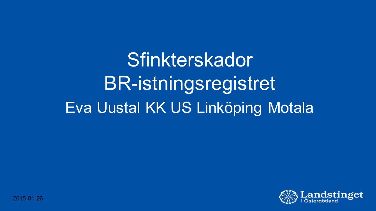 2015-01-26 Sfinkterskador BR-istningsregistret Eva Uustal KK US Linköping Motala