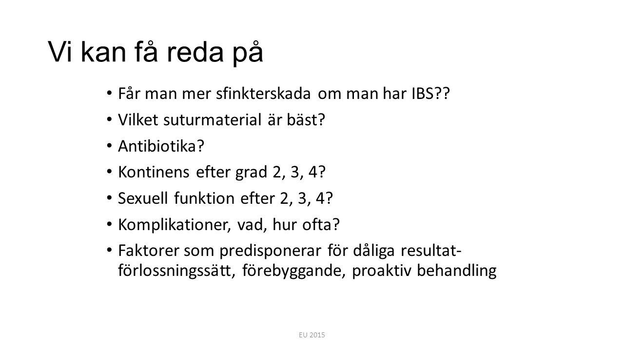 Vi kan få reda på Får man mer sfinkterskada om man har IBS?? Vilket suturmaterial är bäst? Antibiotika? Kontinens efter grad 2, 3, 4? Sexuell funktion