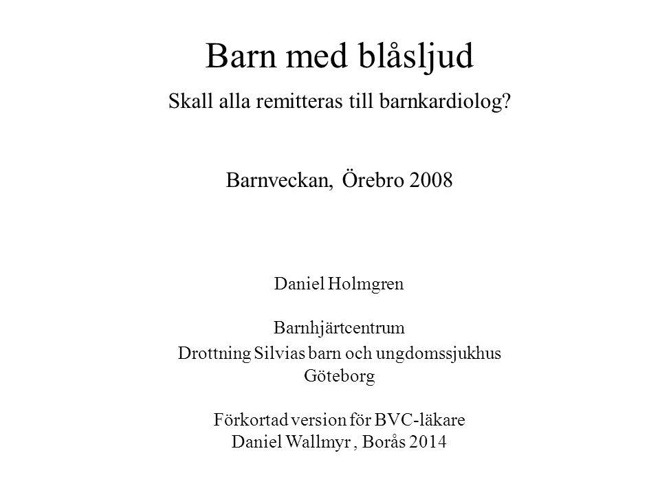 Litteraturgenomgång (Rein et al Clin Pediatr 2000) -0.8% av alla levande födda har medfött hjärtfel ->80% av alla hjärtfel har diagnostiserats under första levnadsåret ca 800/år i Sverige