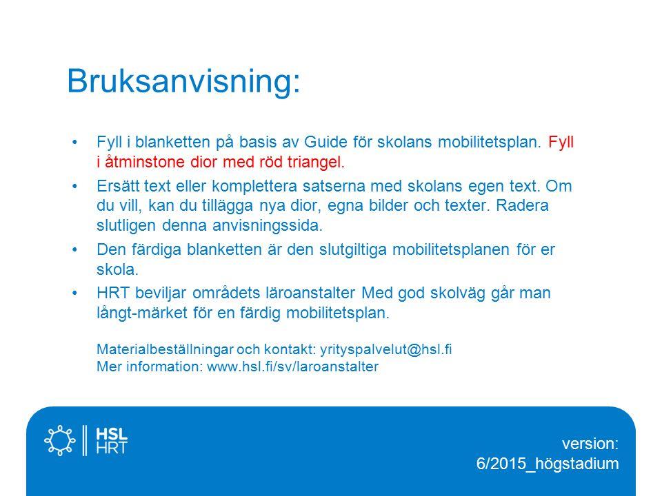 Helsingin seudun liikenne -kuntayhtymä Mobilitetsplan för vår skola Med god skolväg går man långt Fyll i skolans namn Planens inlednings- och avslutningsdatum