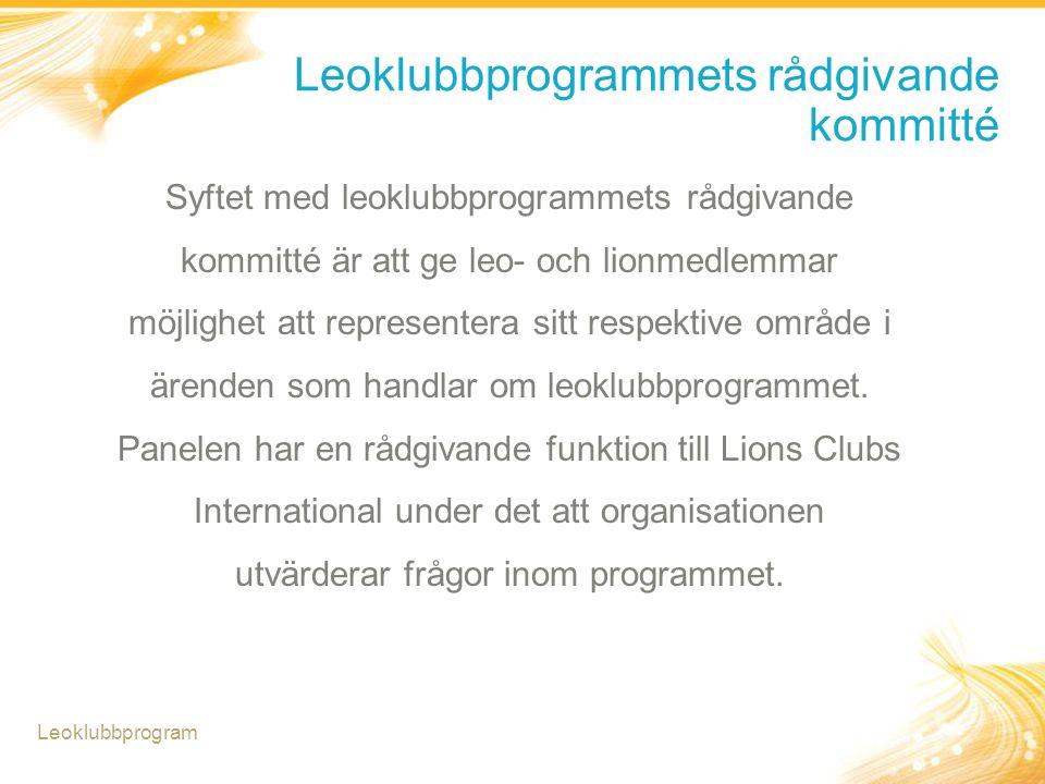 Leoklubbprogrammets rådgivande kommitté Syftet med leoklubbprogrammets rådgivande kommitté är att ge leo- och lionmedlemmar möjlighet att representera
