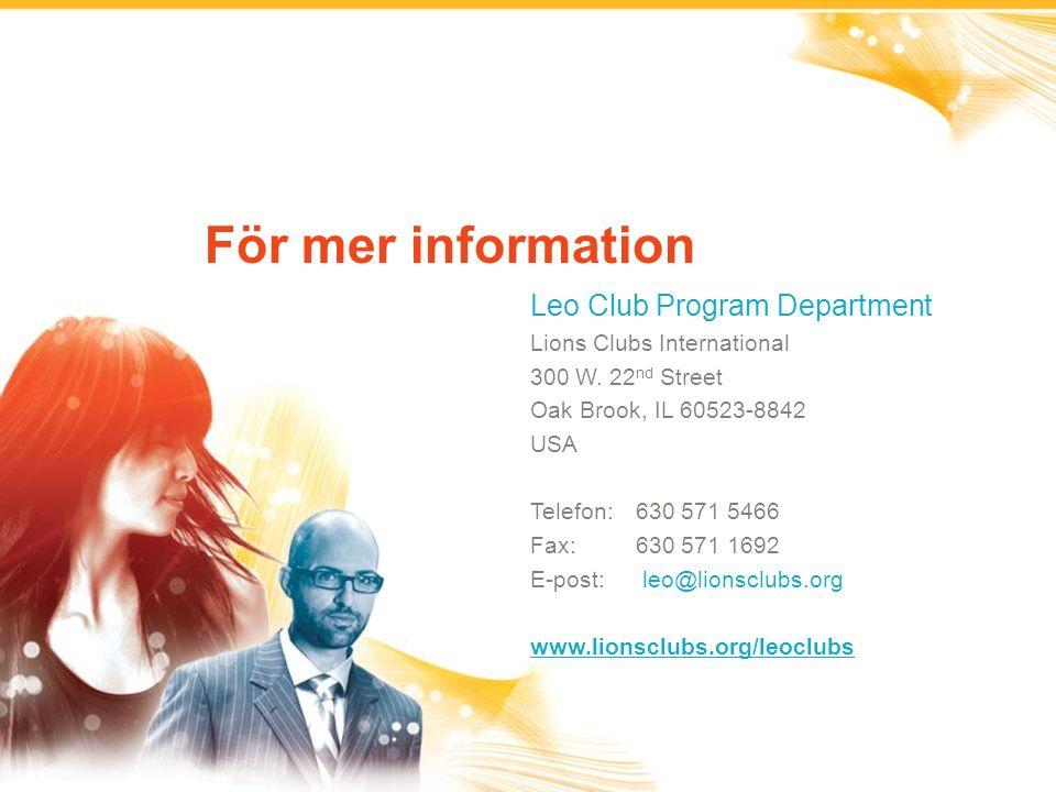 För mer information Leo Club Program Department Lions Clubs International 300 W. 22 nd Street Oak Brook, IL 60523-8842 USA Telefon:630 571 5466 Fax:63