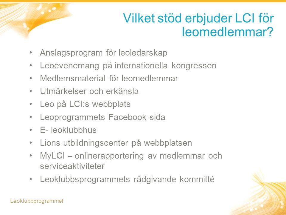 Vilket stöd erbjuder LCI för leomedlemmar? Anslagsprogram för leoledarskap Leoevenemang på internationella kongressen Medlemsmaterial för leomedlemmar