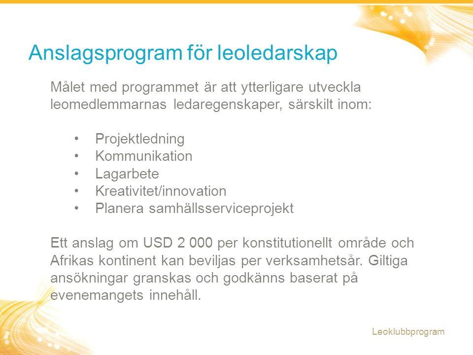 Anslagsprogram för leoledarskap Målet med programmet är att ytterligare utveckla leomedlemmarnas ledaregenskaper, särskilt inom: Projektledning Kommun