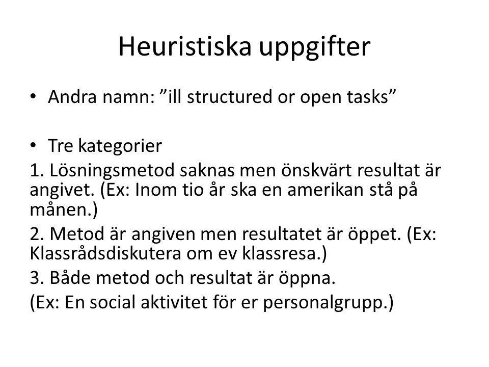 Heuristiska uppgifter Andra namn: ill structured or open tasks Tre kategorier 1.