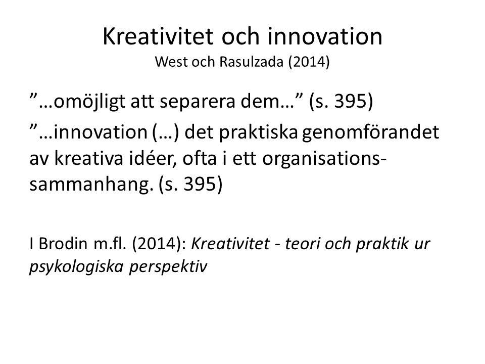 Kreativitet och innovation West och Rasulzada (2014) …omöjligt att separera dem… (s.