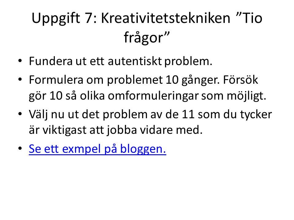 Uppgift 7: Kreativitetstekniken Tio frågor Fundera ut ett autentiskt problem.