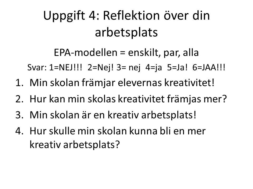 Uppgift 4: Reflektion över din arbetsplats EPA-modellen = enskilt, par, alla Svar: 1=NEJ!!.