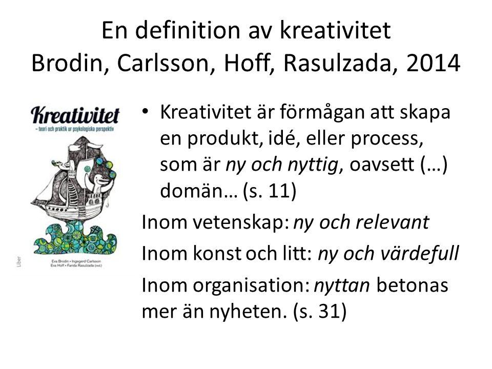 En definition av kreativitet Brodin, Carlsson, Hoff, Rasulzada, 2014 Kreativitet är förmågan att skapa en produkt, idé, eller process, som är ny och nyttig, oavsett (…) domän… (s.