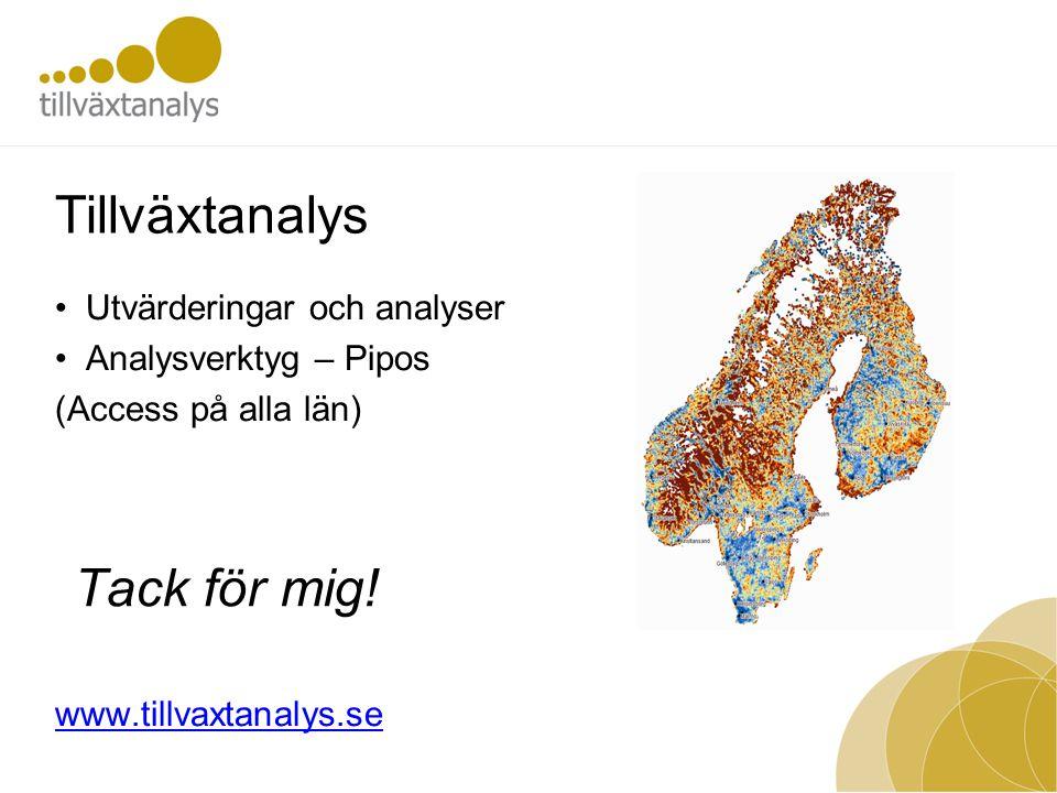Tillväxtanalys Utvärderingar och analyser Analysverktyg – Pipos (Access på alla län) www.tillvaxtanalys.se Tack för mig!