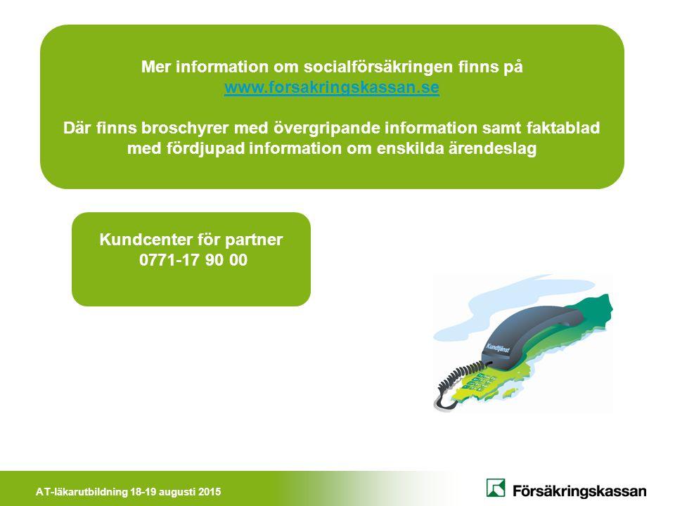AT-läkarutbildning 18-19 augusti 2015 Kundcenter för partner 0771-17 90 00 Mer information om socialförsäkringen finns på www.forsakringskassan.se Där