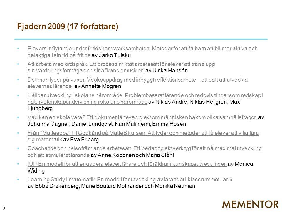 Fjädern 2009 (17 författare) Elevers inflytande under fritidshemsverksamheten. Metoder för att få barn att bli mer aktiva och delaktiga i sin tid på f