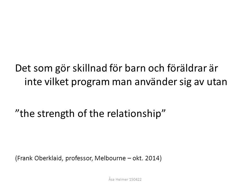"""Det som gör skillnad för barn och föräldrar är inte vilket program man använder sig av utan """"the strength of the relationship"""" (Frank Oberklaid, profe"""
