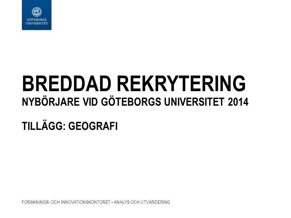 BREDDAD REKRYTERING NYBÖRJARE VID GÖTEBORGS UNIVERSITET 2014 TILLÄGG: GEOGRAFI FORSKNINGS- OCH INNOVATIONSKONTORET – ANALYS OCH UTVÄRDERING