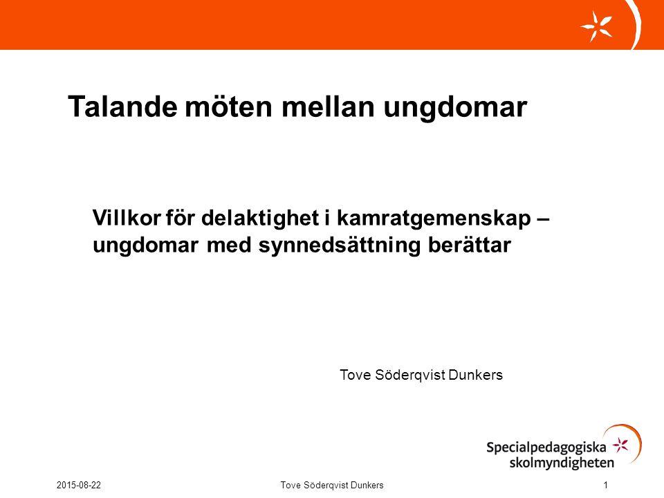 Talande möten mellan ungdomar Villkor för delaktighet i kamratgemenskap – ungdomar med synnedsättning berättar Tove Söderqvist Dunkers 2015-08-22Tove