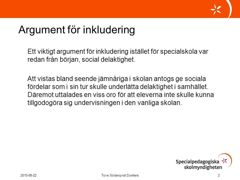 Argument för inkludering Ett viktigt argument för inkludering istället för specialskola var redan från början, social delaktighet. Att vistas bland se