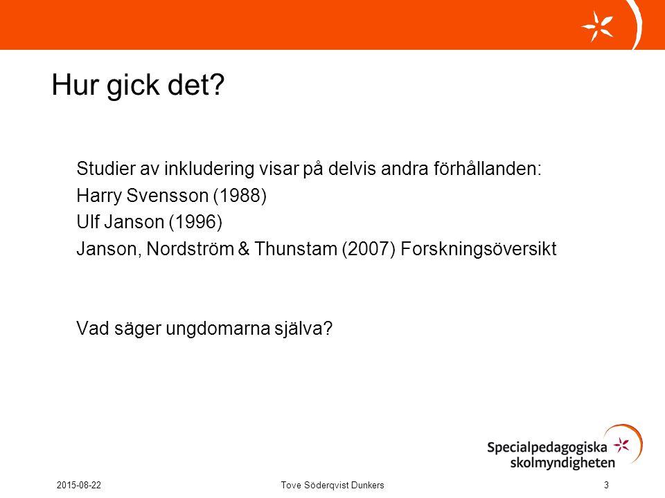 Hur gick det? Studier av inkludering visar på delvis andra förhållanden: Harry Svensson (1988) Ulf Janson (1996) Janson, Nordström & Thunstam (2007) F