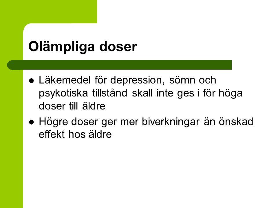 Olämpliga doser Läkemedel för depression, sömn och psykotiska tillstånd skall inte ges i för höga doser till äldre Högre doser ger mer biverkningar än