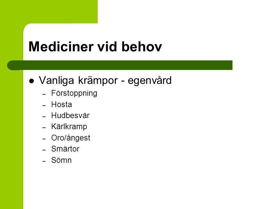 Mediciner vid behov Vanliga krämpor - egenvård – Förstoppning – Hosta – Hudbesvär – Kärlkramp – Oro/ångest – Smärtor – Sömn