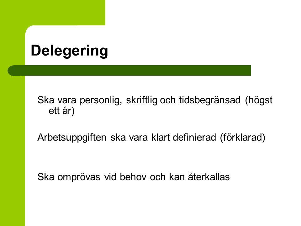 Delegering Ska vara personlig, skriftlig och tidsbegränsad (högst ett år) Arbetsuppgiften ska vara klart definierad (förklarad) Ska omprövas vid behov