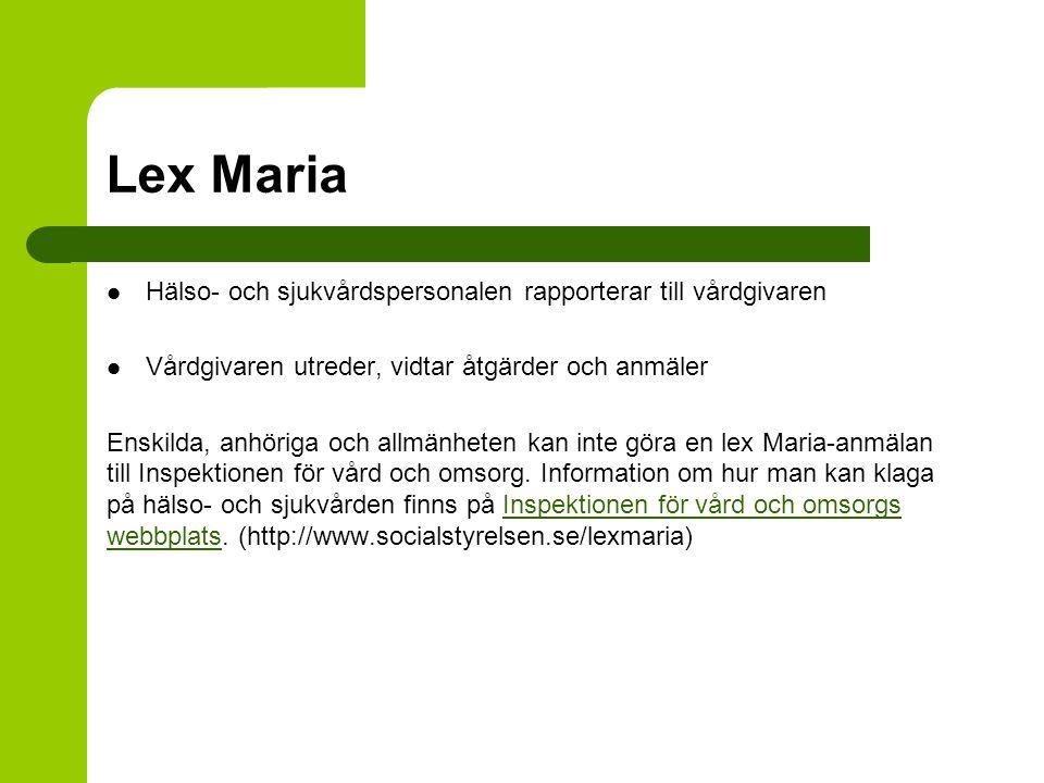 Lex Maria Hälso- och sjukvårdspersonalen rapporterar till vårdgivaren Vårdgivaren utreder, vidtar åtgärder och anmäler Enskilda, anhöriga och allmänhe