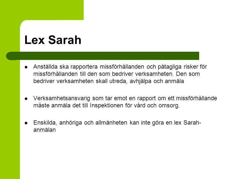 Lex Sarah Anställda ska rapportera missförhållanden och påtagliga risker för missförhållanden till den som bedriver verksamheten. Den som bedriver ver