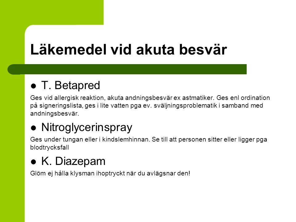 Läkemedel vid akuta besvär T. Betapred Ges vid allergisk reaktion, akuta andningsbesvär ex astmatiker. Ges enl ordination på signeringslista, ges i li