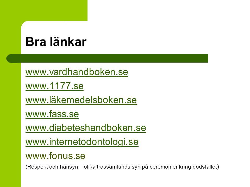 Bra länkar www.vardhandboken.se www.1177.se www.läkemedelsboken.se www.fass.se www.diabeteshandboken.se www.internetodontologi.se www.fonus.se (Respek