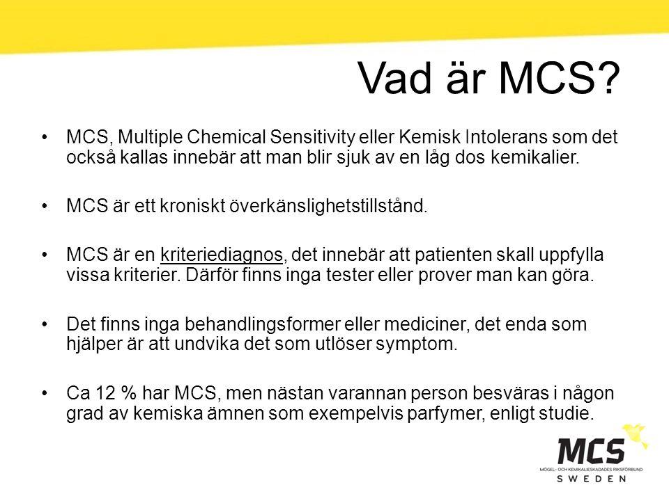 Vad är MCS? MCS, Multiple Chemical Sensitivity eller Kemisk Intolerans som det också kallas innebär att man blir sjuk av en låg dos kemikalier. MCS är