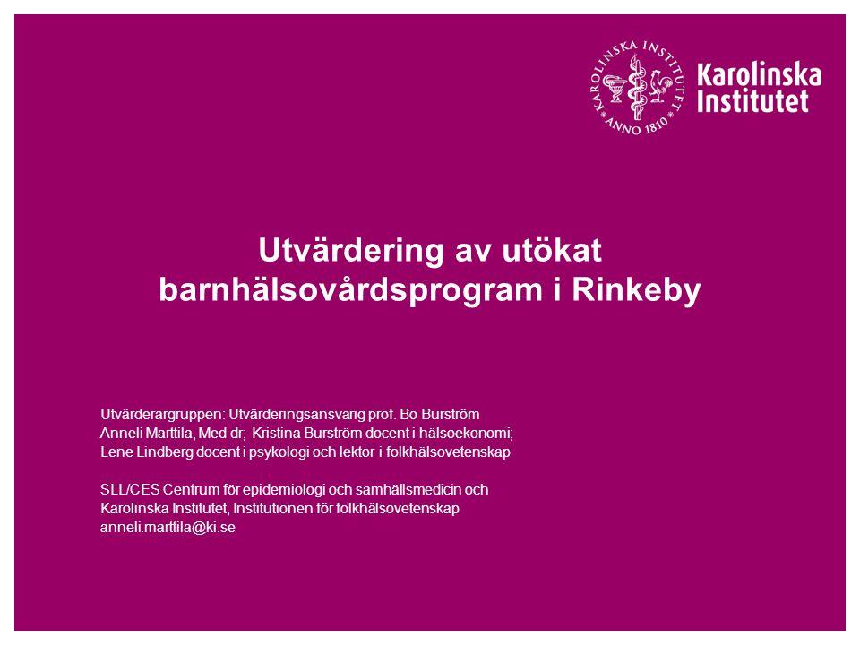 Utvärdering av utökat barnhälsovårdsprogram i Rinkeby Utvärderargruppen: Utvärderingsansvarig prof. Bo Burström Anneli Marttila, Med dr; Kristina Burs