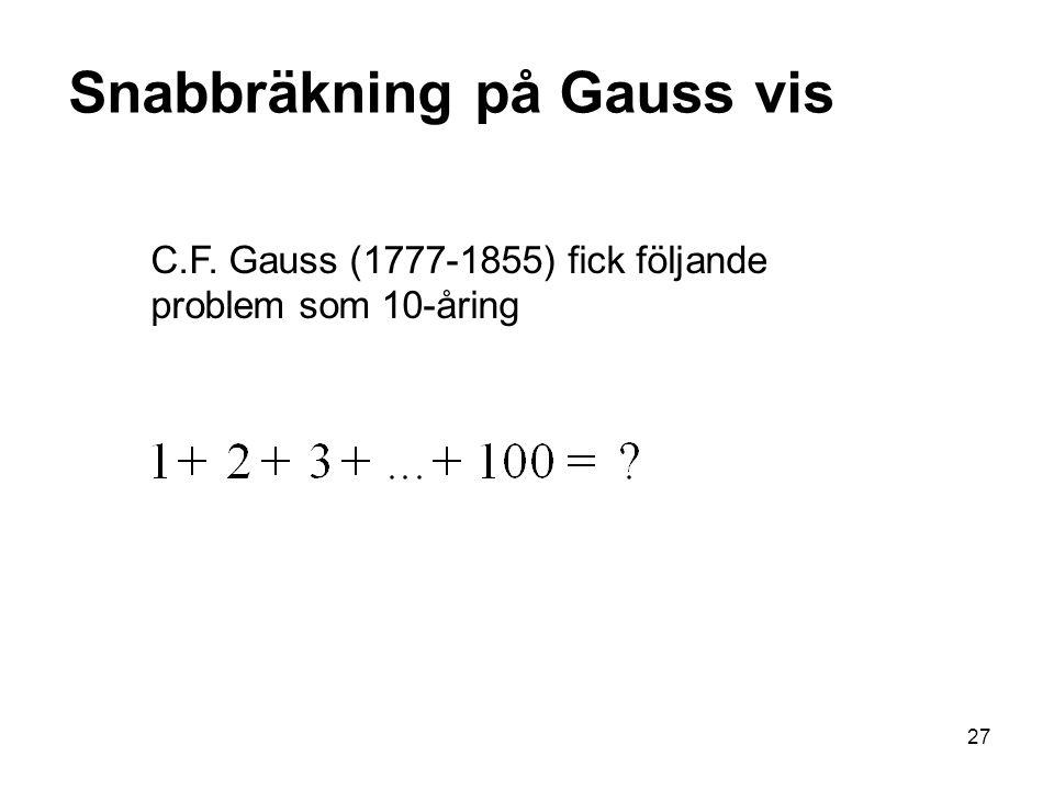 28 1+2+3+…+100 +99+98+…+1 101+ + +…+ Gauss blixtsnabba lösning… (svar 5050) Snabbräkning på Gauss vis (100·101)/2 = 5050
