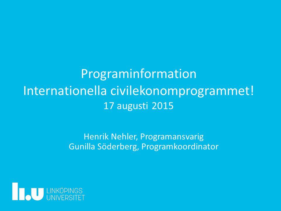 Programinformation Internationella civilekonomprogrammet! 17 augusti 2015 Henrik Nehler, Programansvarig Gunilla Söderberg, Programkoordinator