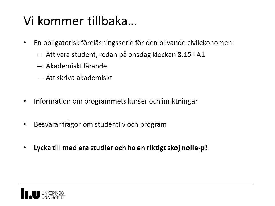 Vi kommer tillbaka… 16 En obligatorisk föreläsningsserie för den blivande civilekonomen: – Att vara student, redan på onsdag klockan 8.15 i A1 – Akade