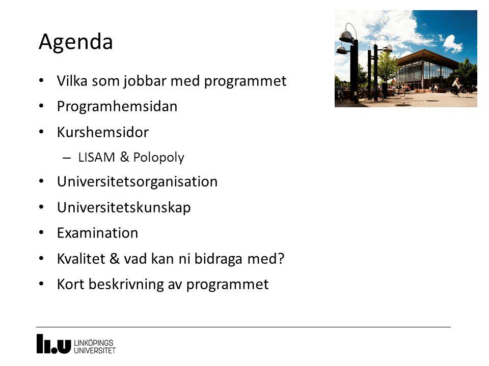Agenda Vilka som jobbar med programmet Programhemsidan Kurshemsidor – LISAM & Polopoly Universitetsorganisation Universitetskunskap Examination Kvalit
