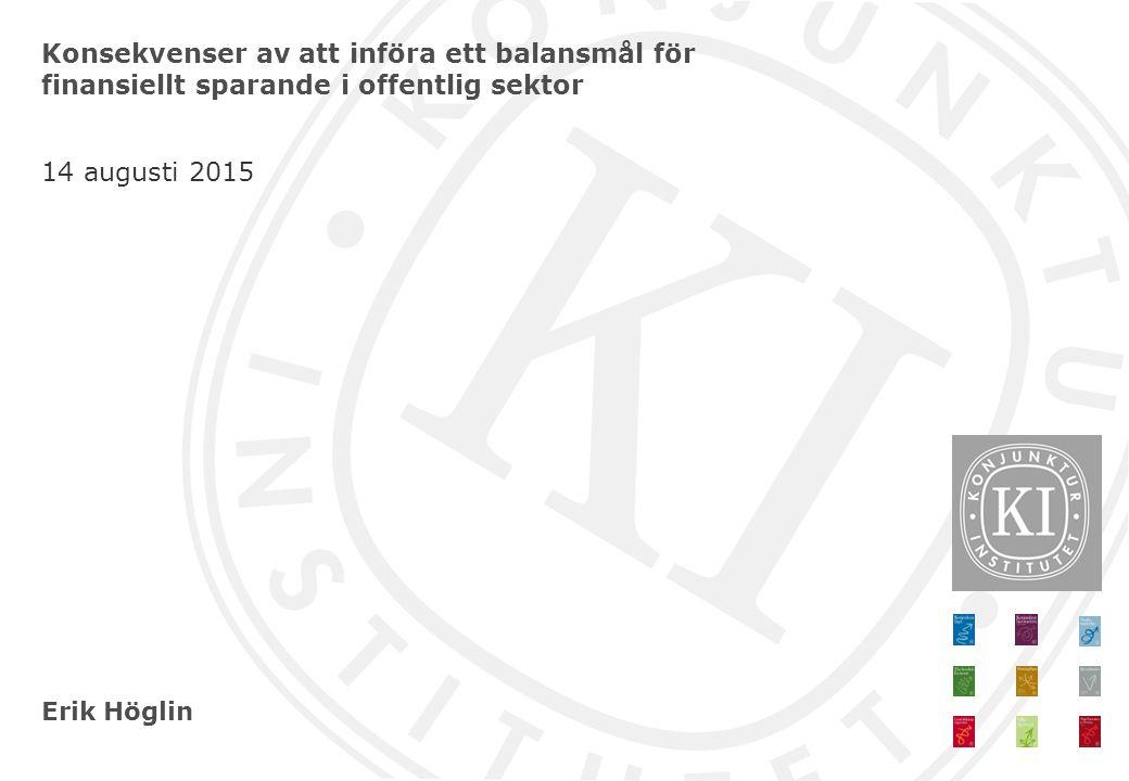 Erik Höglin Konsekvenser av att införa ett balansmål för finansiellt sparande i offentlig sektor 14 augusti 2015