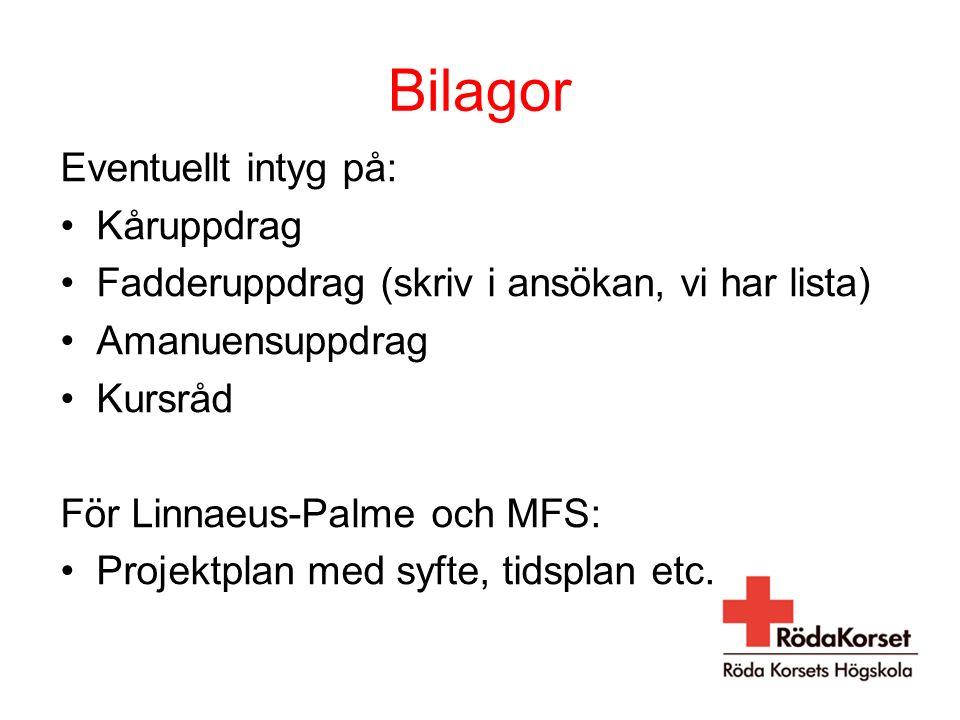 Bilagor Eventuellt intyg på: Kåruppdrag Fadderuppdrag (skriv i ansökan, vi har lista) Amanuensuppdrag Kursråd För Linnaeus-Palme och MFS: Projektplan med syfte, tidsplan etc.