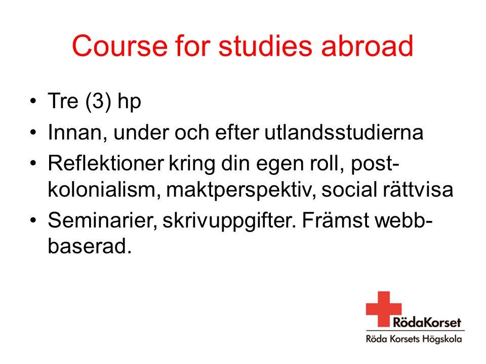 Course for studies abroad Tre (3) hp Innan, under och efter utlandsstudierna Reflektioner kring din egen roll, post- kolonialism, maktperspektiv, social rättvisa Seminarier, skrivuppgifter.