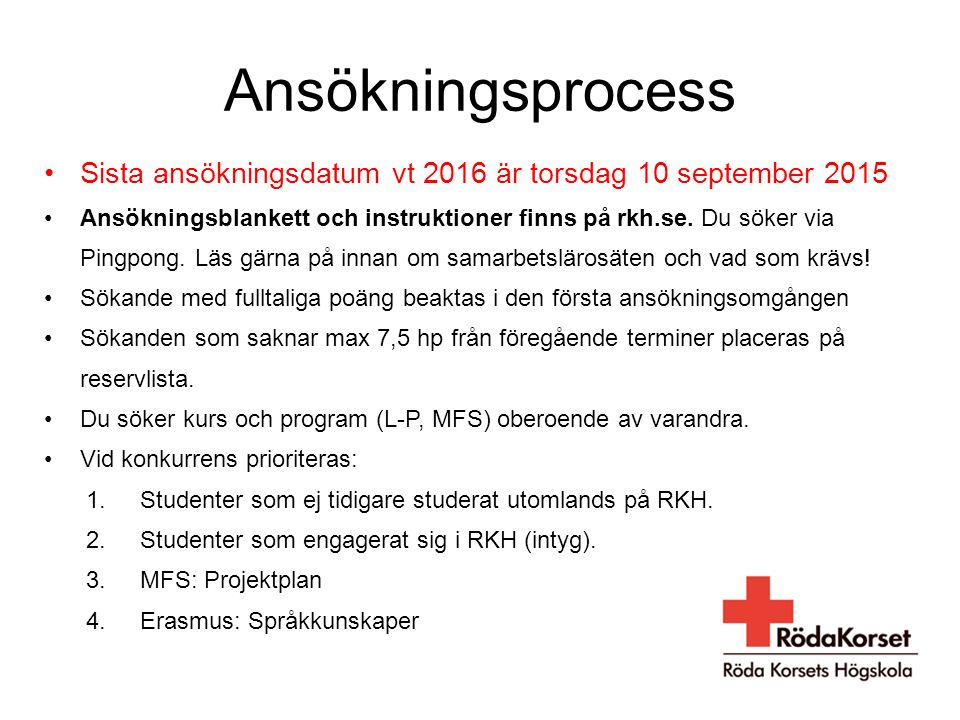Ansökningsprocess Sista ansökningsdatum vt 2016 är torsdag 10 september 2015 Ansökningsblankett och instruktioner finns på rkh.se.