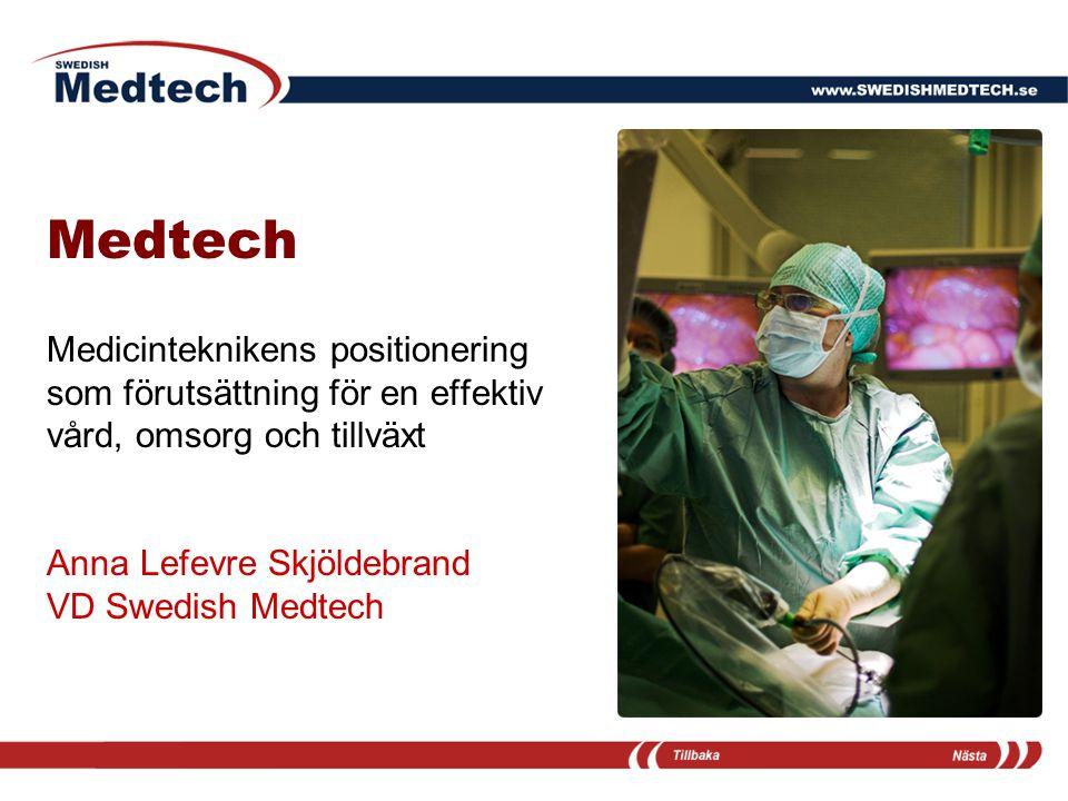 Medtech Medicinteknikens positionering som förutsättning för en effektiv vård, omsorg och tillväxt Anna Lefevre Skjöldebrand VD Swedish Medtech