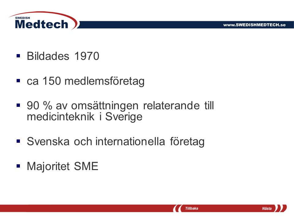  Bildades 1970  ca 150 medlemsföretag  90 % av omsättningen relaterande till medicinteknik i Sverige  Svenska och internationella företag  Majori