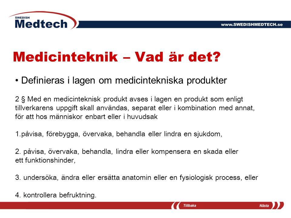 Medicinteknik – Vad är det? Definieras i lagen om medicintekniska produkter 2 § Med en medicinteknisk produkt avses i lagen en produkt som enligt till