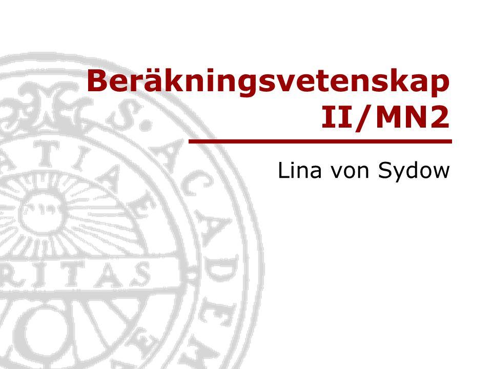 Informationsteknologi Institutionen för informationsteknologi | www.it.uu.se Bra fortsättningskurs: Tekniskt-vetenskapliga datorberäkningar, 10p.