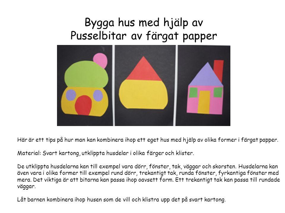 Bygga hus med hjälp av Pusselbitar av färgat papper Här är ett tips på hur man kan kombinera ihop ett eget hus med hjälp av olika former i färgat papp