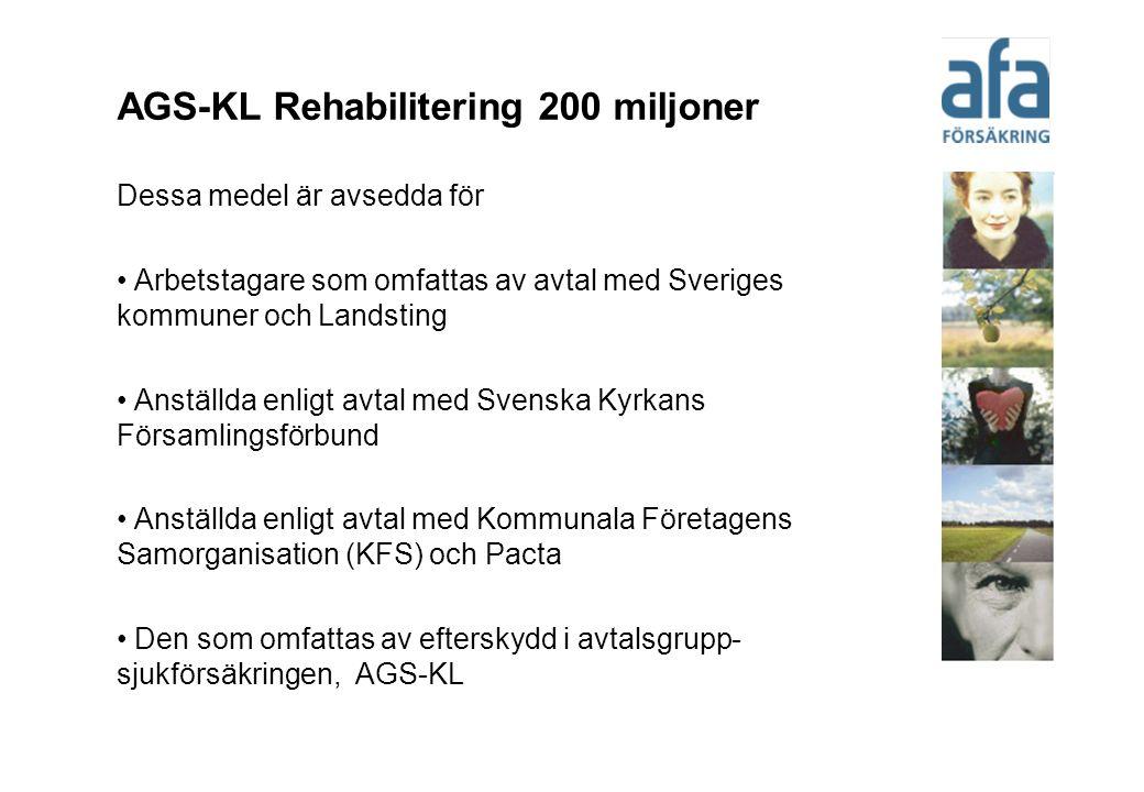 AGS-KL Rehabilitering 200 miljoner Dessa medel är avsedda för Arbetstagare som omfattas av avtal med Sveriges kommuner och Landsting Anställda enligt avtal med Svenska Kyrkans Församlingsförbund Anställda enligt avtal med Kommunala Företagens Samorganisation (KFS) och Pacta Den som omfattas av efterskydd i avtalsgrupp- sjukförsäkringen, AGS-KL