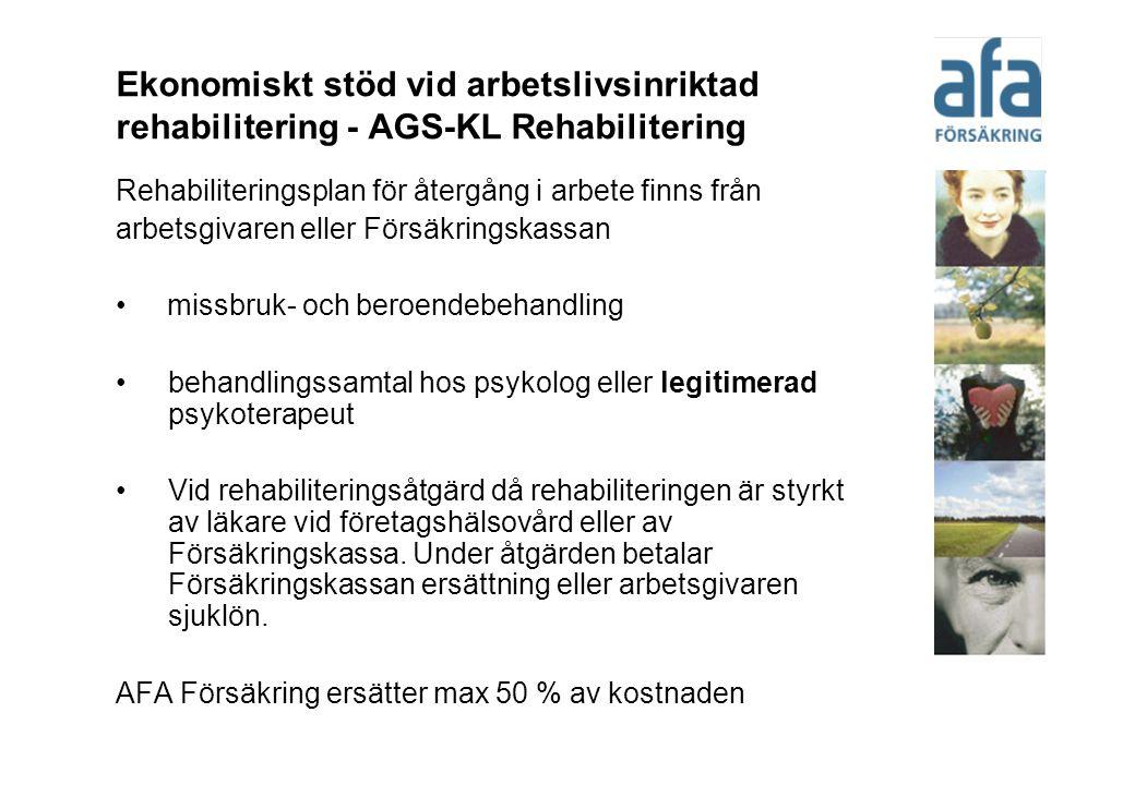 Ekonomiskt stöd vid arbetslivsinriktad rehabilitering - AGS-KL Rehabilitering Rehabiliteringsplan för återgång i arbete finns från arbetsgivaren eller Försäkringskassan missbruk- och beroendebehandling behandlingssamtal hos psykolog eller legitimerad psykoterapeut Vid rehabiliteringsåtgärd då rehabiliteringen är styrkt av läkare vid företagshälsovård eller av Försäkringskassa.