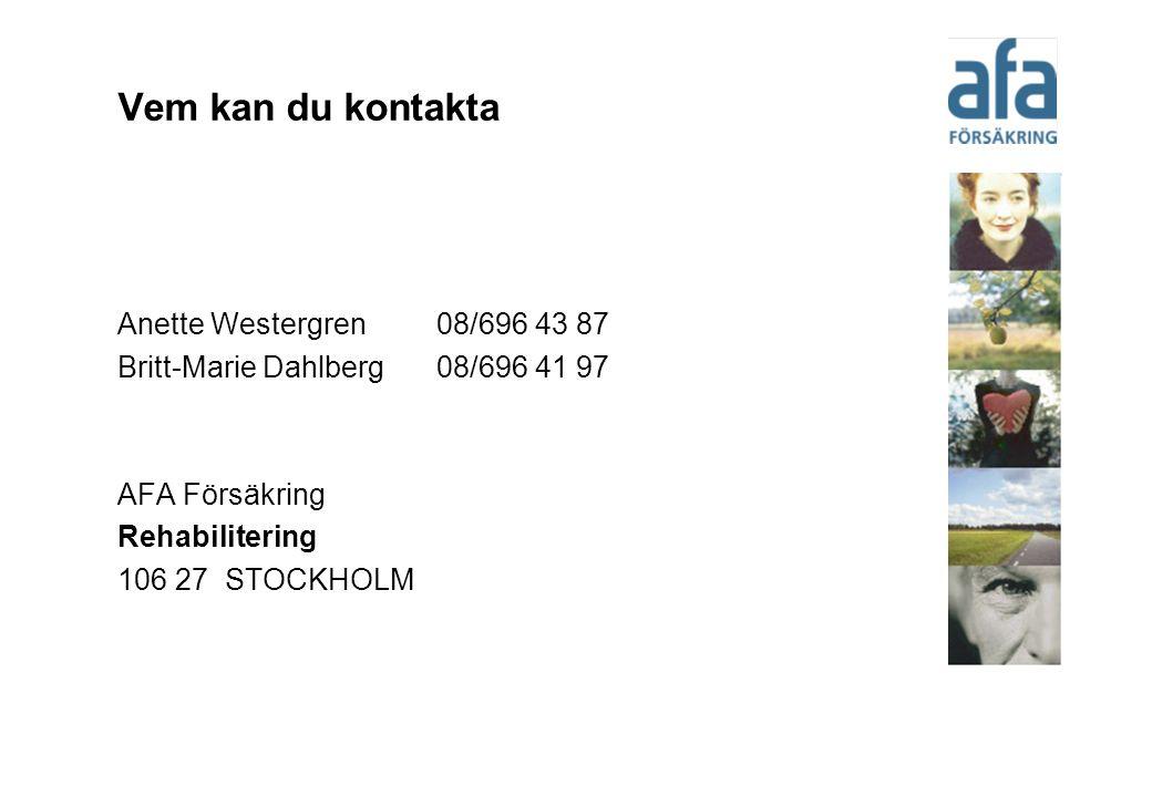 Vem kan du kontakta Anette Westergren08/696 43 87 Britt-Marie Dahlberg08/696 41 97 AFA Försäkring Rehabilitering 106 27 STOCKHOLM
