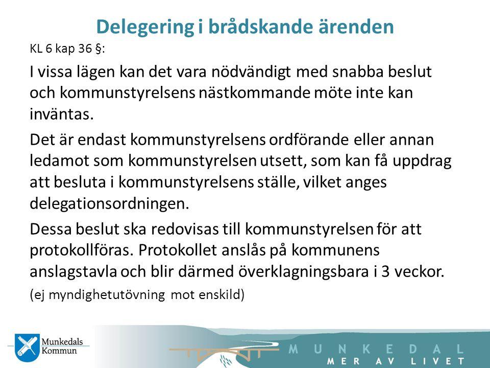 Delegering i brådskande ärenden KL 6 kap 36 §: I vissa lägen kan det vara nödvändigt med snabba beslut och kommunstyrelsens nästkommande möte inte kan